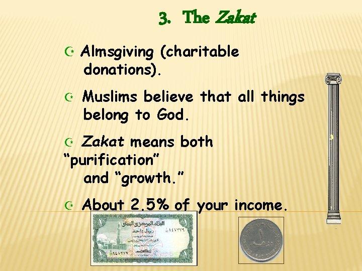 3. The Zakat Z Almsgiving (charitable donations). Z Muslims believe that all things belong
