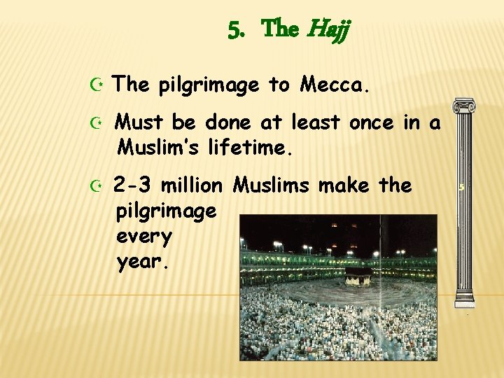 5. The Hajj Z The pilgrimage to Mecca. Z Must be done at least
