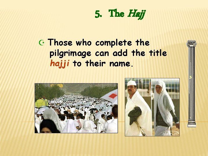 5. The Hajj Z Those who complete the pilgrimage can add the title hajji