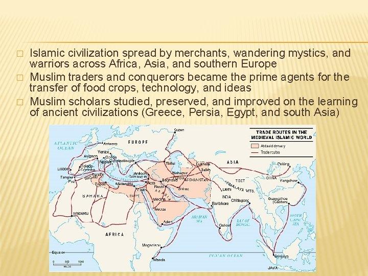 � � � Islamic civilization spread by merchants, wandering mystics, and warriors across Africa,