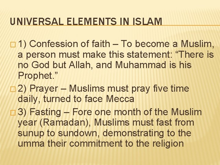 UNIVERSAL ELEMENTS IN ISLAM � 1) Confession of faith – To become a Muslim,