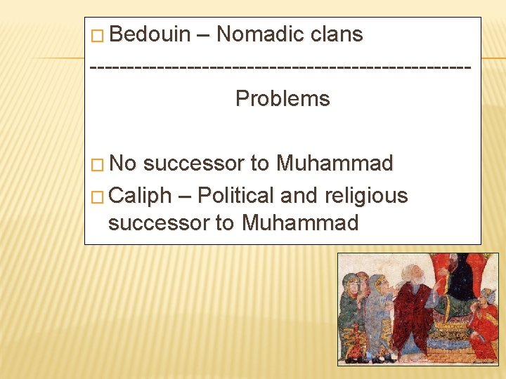 � Bedouin – Nomadic clans -------------------------Problems � No successor to Muhammad � Caliph –