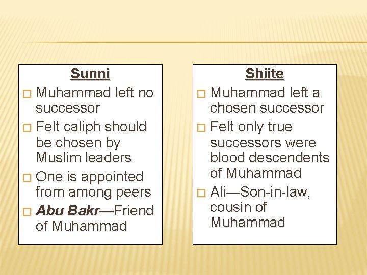 Sunni � Muhammad left no successor � Felt caliph should be chosen by Muslim