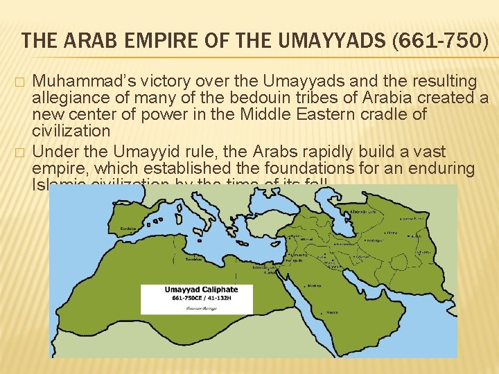 THE ARAB EMPIRE OF THE UMAYYADS (661 -750) � � Muhammad's victory over the
