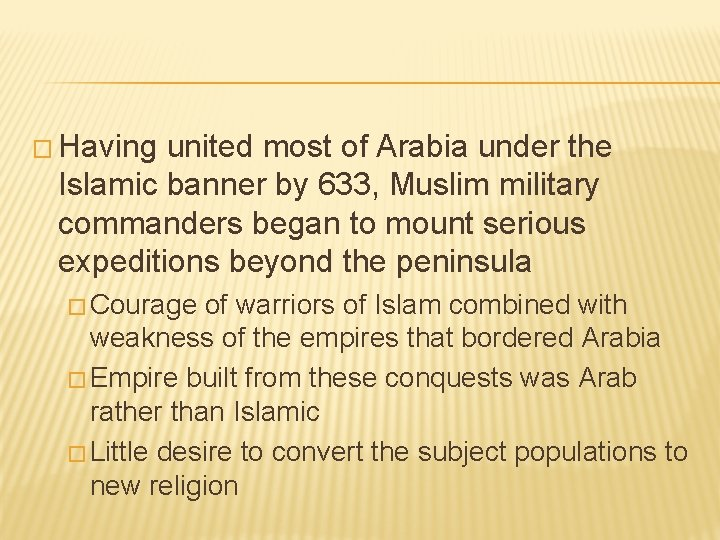 � Having united most of Arabia under the Islamic banner by 633, Muslim military