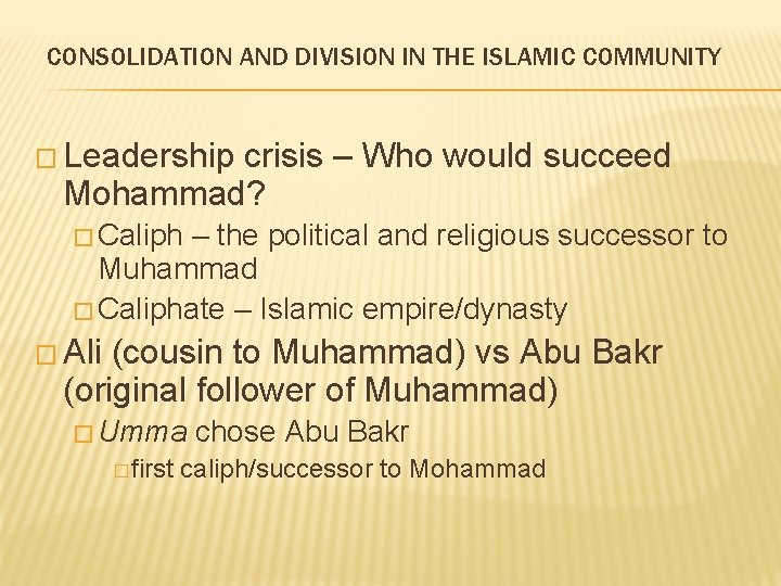 CONSOLIDATION AND DIVISION IN THE ISLAMIC COMMUNITY � Leadership crisis – Who would succeed
