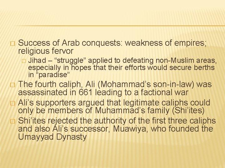 "� Success of Arab conquests: weakness of empires; religious fervor � Jihad – ""struggle"""