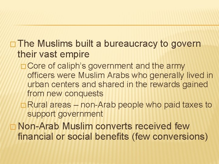 � The Muslims built a bureaucracy to govern their vast empire � Core of