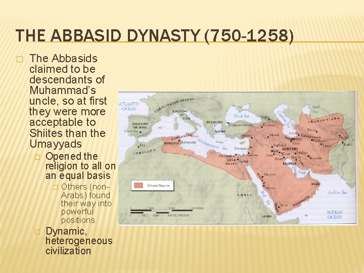 THE ABBASID DYNASTY (750 -1258) � The Abbasids claimed to be descendants of Muhammad's
