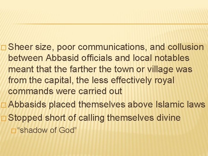 � Sheer size, poor communications, and collusion between Abbasid officials and local notables meant