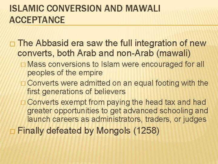 ISLAMIC CONVERSION AND MAWALI ACCEPTANCE � The Abbasid era saw the full integration of