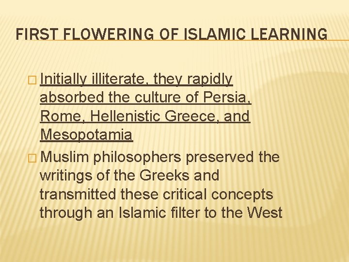 FIRST FLOWERING OF ISLAMIC LEARNING � Initially illiterate, they rapidly absorbed the culture of