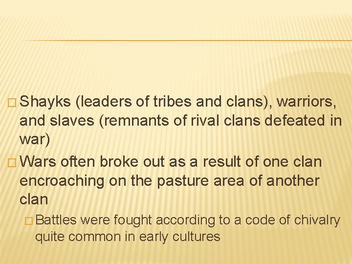 � Shayks (leaders of tribes and clans), warriors, and slaves (remnants of rival clans