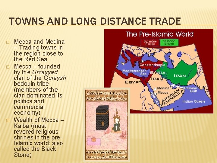 TOWNS AND LONG DISTANCE TRADE � � � Mecca and Medina – Trading towns