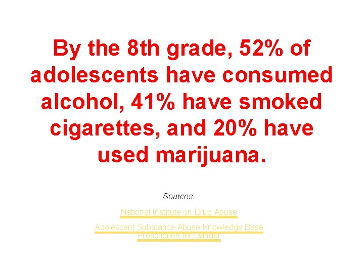 By the 8 th grade, 52% of adolescents have consumed alcohol, 41% have smoked