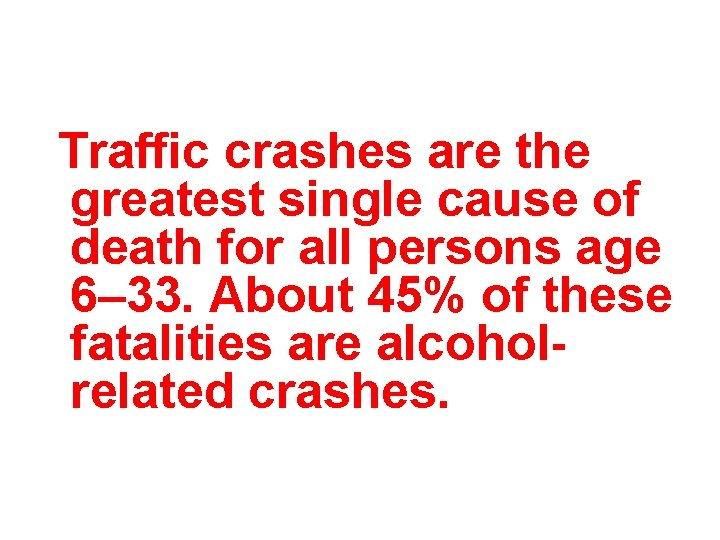 Traffic crashes are the greatest single cause of death for all persons age 6–
