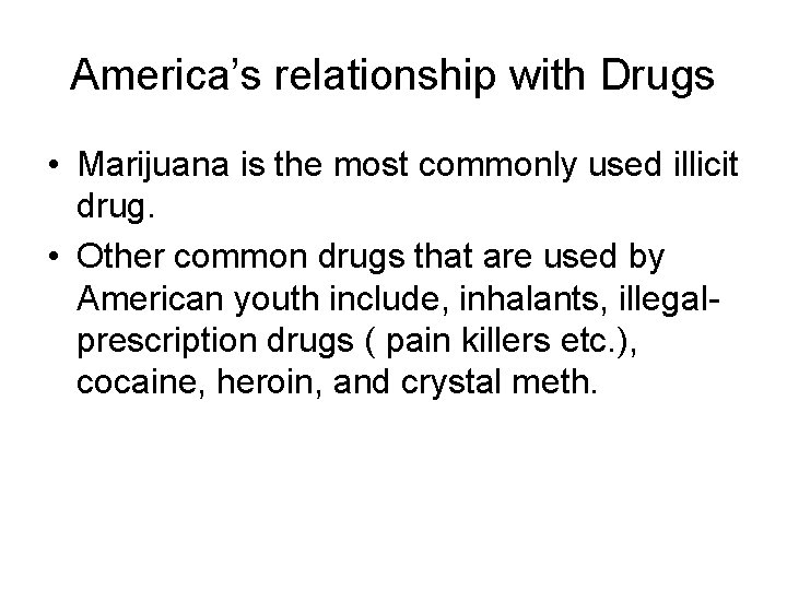 America's relationship with Drugs • Marijuana is the most commonly used illicit drug. •