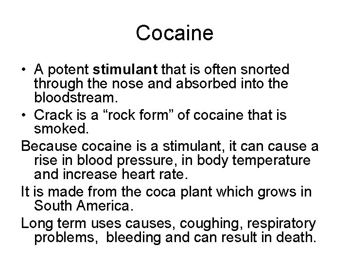 Cocaine • A potent stimulant that is often snorted through the nose and absorbed