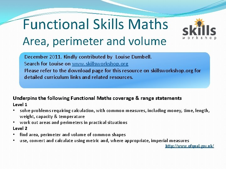 Functional Skills Maths Area, perimeter and volume December 2011. Kindly contributed by Louise Dumbell.