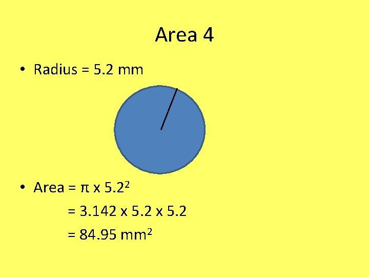 Area 4 • Radius = 5. 2 mm • Area = π x 5.