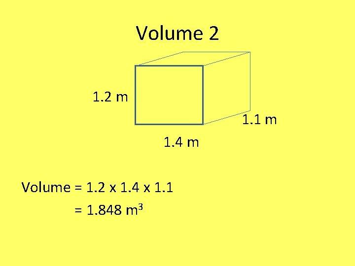 Volume 2 1. 2 m 1. 1 m 1. 4 m Volume = 1.