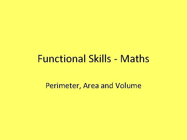 Functional Skills - Maths Perimeter, Area and Volume