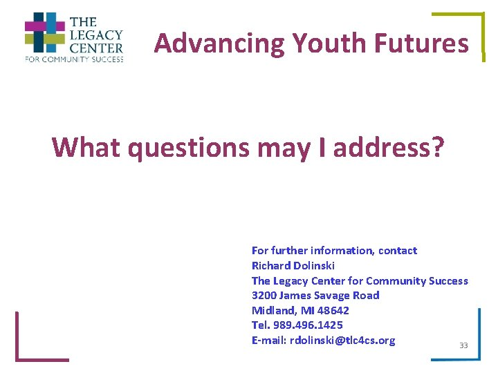 Advancing Youth Futures What questions may I address? For further information, contact Richard Dolinski