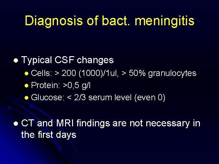Diagnosis of bact. meningitis l Typical CSF changes l Cells: > 200 (1000)/1 ul,