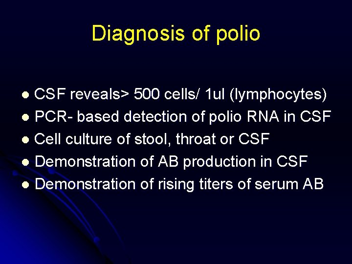 Diagnosis of polio CSF reveals> 500 cells/ 1 ul (lymphocytes) l PCR- based detection