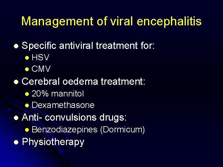 Management of viral encephalitis l Specific antiviral treatment for: l HSV l CMV l