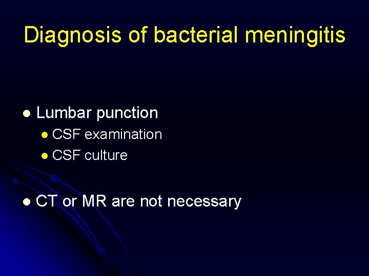 Diagnosis of bacterial meningitis l Lumbar punction l CSF examination l CSF culture l