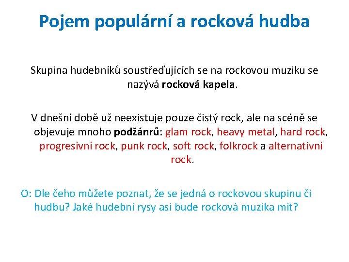 Pojem populární a rocková hudba Skupina hudebníků soustřeďujících se na rockovou muziku se nazývá