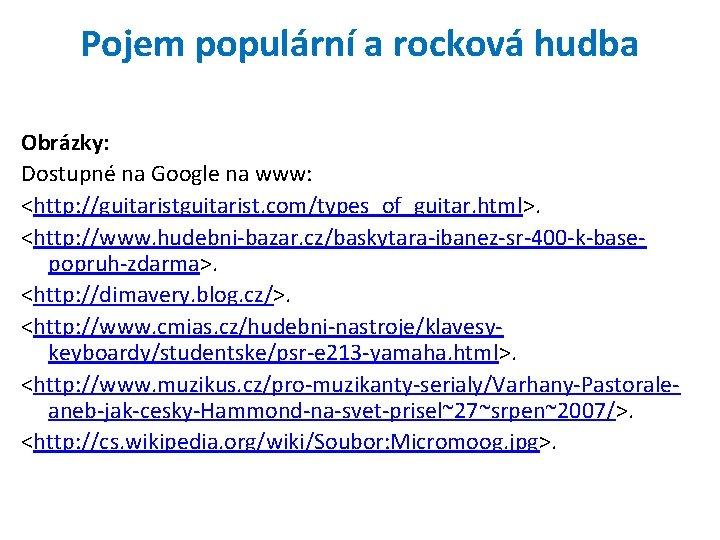 Pojem populární a rocková hudba Obrázky: Dostupné na Google na www: <http: //guitarist. com/types_of_guitar.