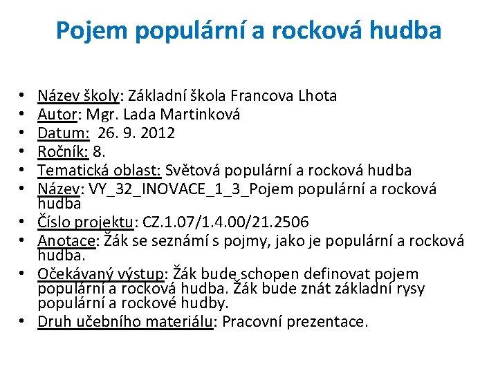 Pojem populární a rocková hudba • • • Název školy: Základní škola Francova Lhota