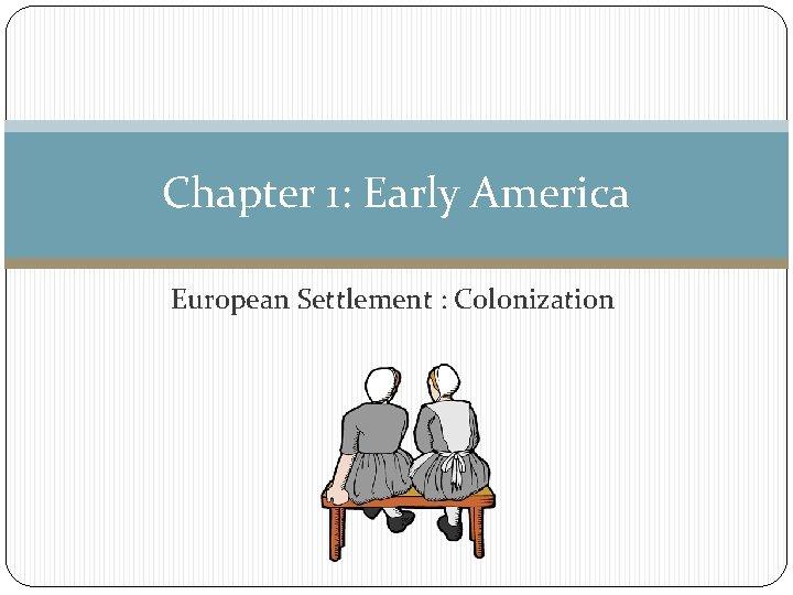 Chapter 1: Early America European Settlement : Colonization