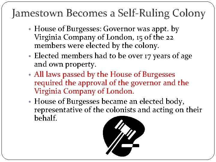 Jamestown Becomes a Self-Ruling Colony • House of Burgesses: Governor was appt. by Virginia