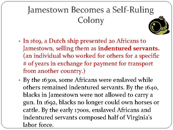 Jamestown Becomes a Self-Ruling Colony • In 1619, a Dutch ship presented 20 Africans
