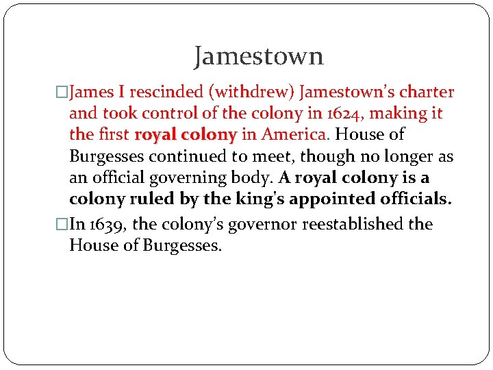 Jamestown �James I rescinded (withdrew) Jamestown's charter and took control of the colony in
