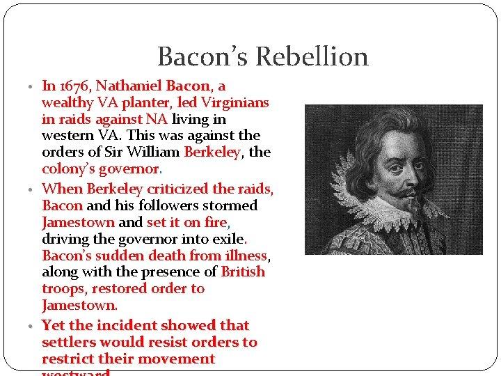 Bacon's Rebellion • In 1676, Nathaniel Bacon, Bacon a wealthy VA planter, led Virginians