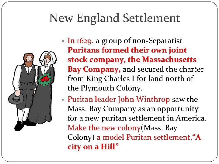 New England Settlement • In 1629, a group of non-Separatist Puritans formed their own