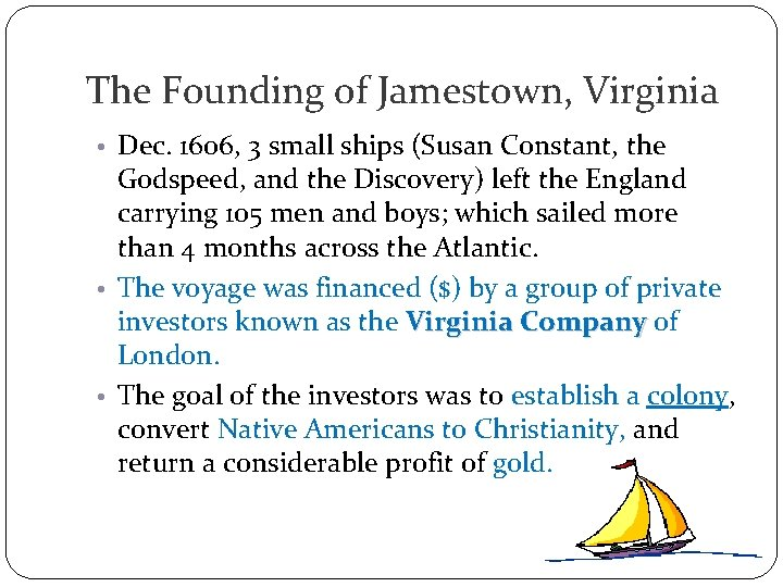 The Founding of Jamestown, Virginia • Dec. 1606, 3 small ships (Susan Constant, the