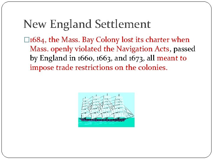 New England Settlement � 1684, the Mass. Bay Colony lost its charter when Mass.