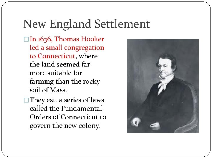 New England Settlement � In 1636, Thomas Hooker led a small congregation to Connecticut,