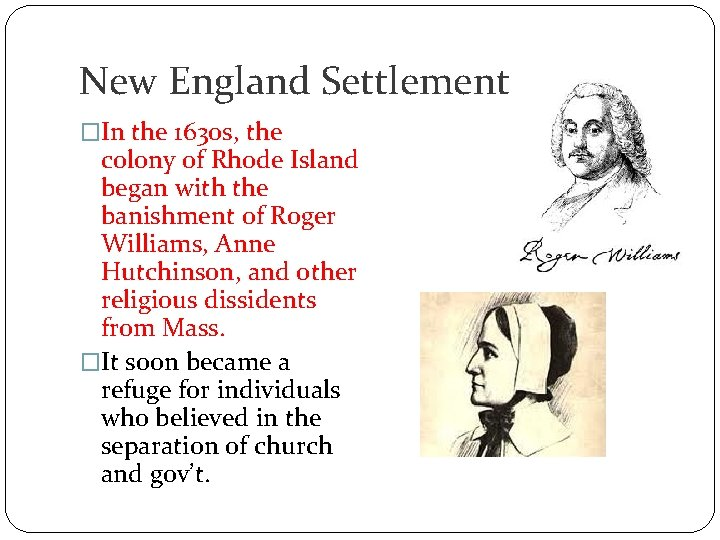 New England Settlement �In the 1630 s, the colony of Rhode Island began with