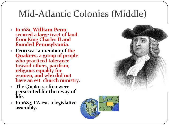 Mid-Atlantic Colonies (Middle) • In 1681, William Penn secured a large tract of land