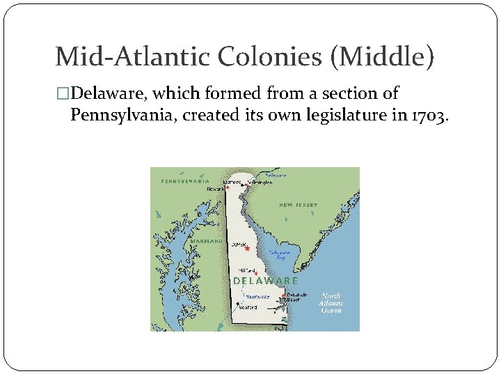 Mid-Atlantic Colonies (Middle) �Delaware, which formed from a section of Pennsylvania, created its own
