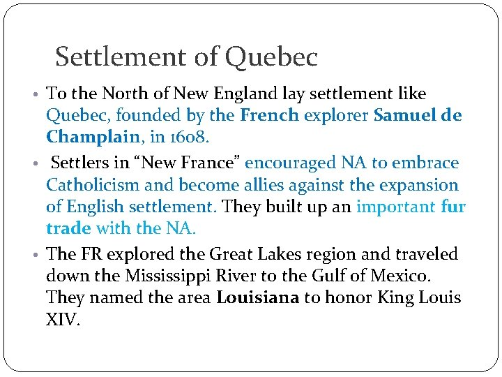 Settlement of Quebec • To the North of New England lay settlement like Quebec,