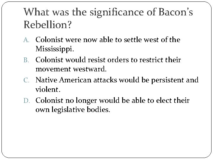 What was the significance of Bacon's Rebellion? A. Colonist were now able to settle