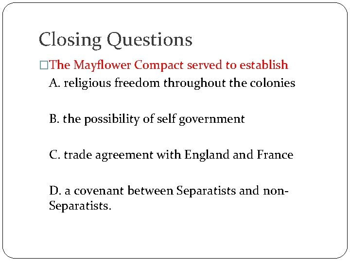 Closing Questions �The Mayflower Compact served to establish A. religious freedom throughout the colonies