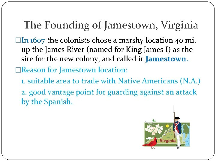 The Founding of Jamestown, Virginia �In 1607 the colonists chose a marshy location 40